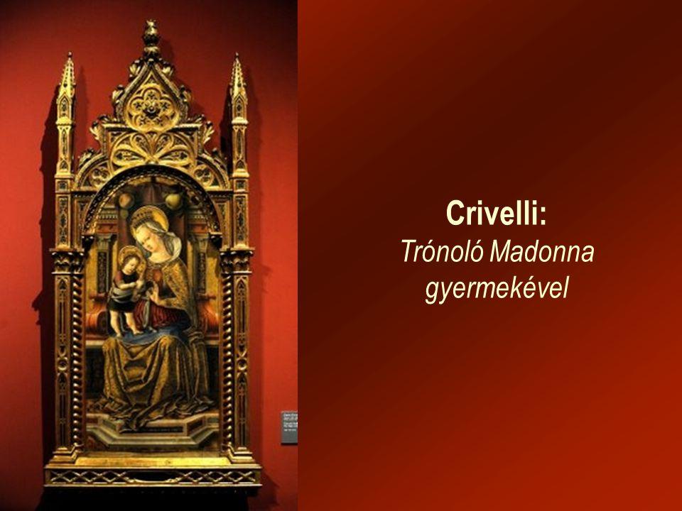 Crivelli: Trónoló Madonna gyermekével