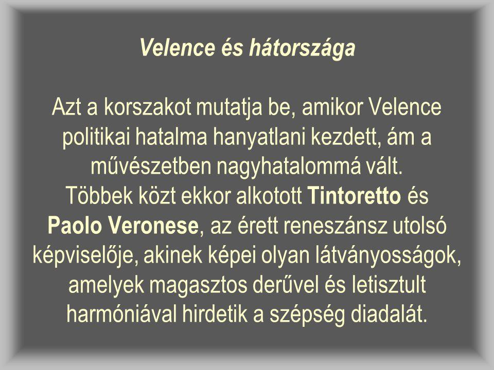 Velence és hátországa Azt a korszakot mutatja be, amikor Velence politikai hatalma hanyatlani kezdett, ám a művészetben nagyhatalommá vált.