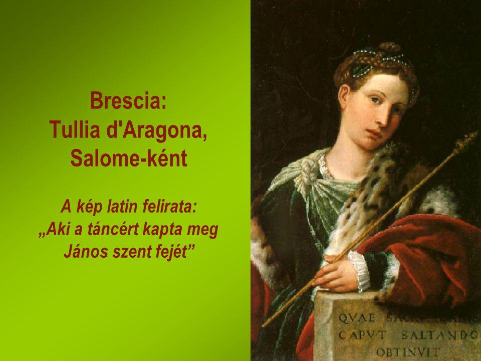 """Brescia: Tullia d Aragona, Salome-ként A kép latin felirata: """"Aki a táncért kapta meg János szent fejét"""