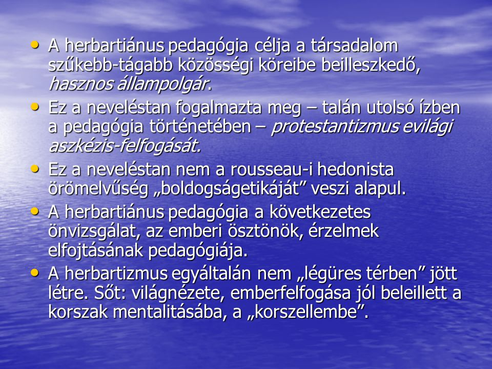 A herbartiánus pedagógia célja a társadalom szűkebb-tágabb közösségi köreibe beilleszkedő, hasznos állampolgár.