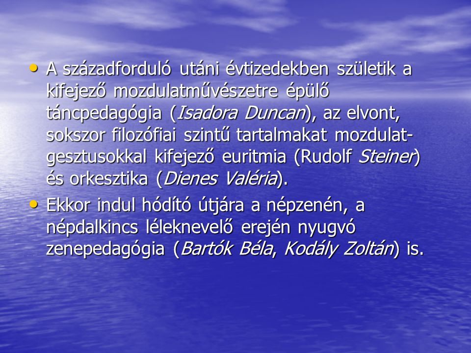 A századforduló utáni évtizedekben születik a kifejező mozdulatművészetre épülő táncpedagógia (Isadora Duncan), az elvont, sokszor filozófiai szintű tartalmakat mozdulat-gesztusokkal kifejező euritmia (Rudolf Steiner) és orkesztika (Dienes Valéria).