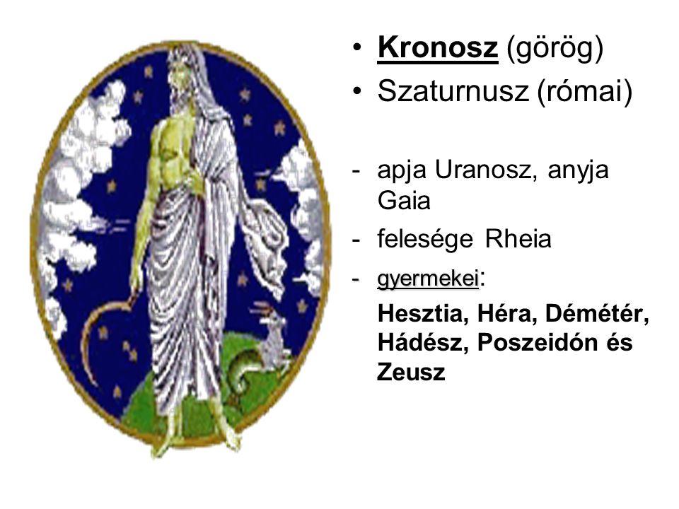 Kronosz (görög) Szaturnusz (római) apja Uranosz, anyja Gaia
