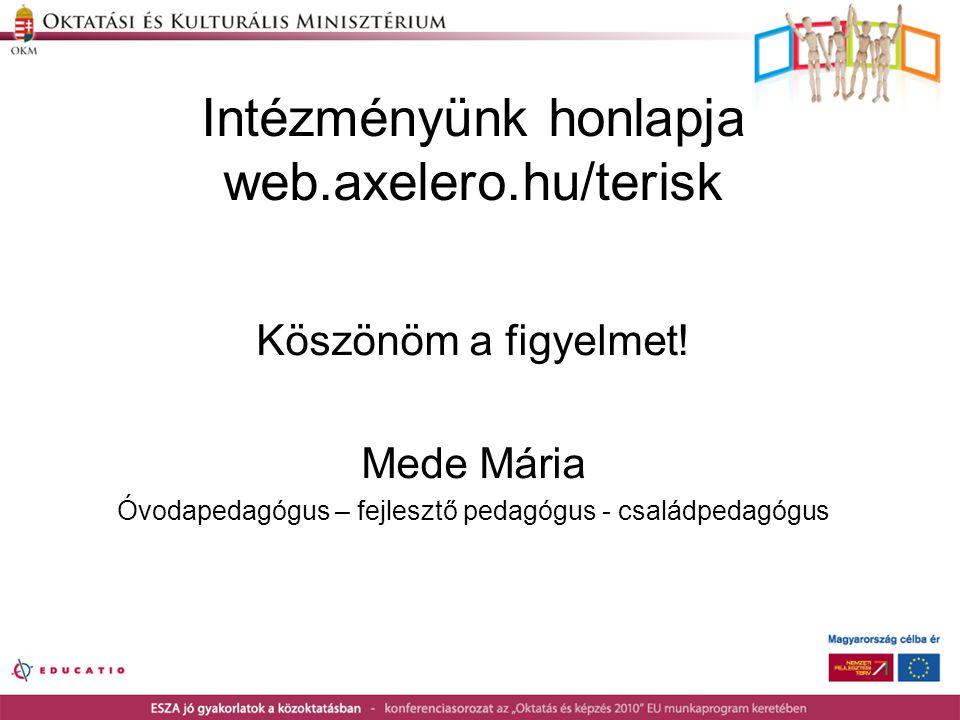 Intézményünk honlapja web.axelero.hu/terisk