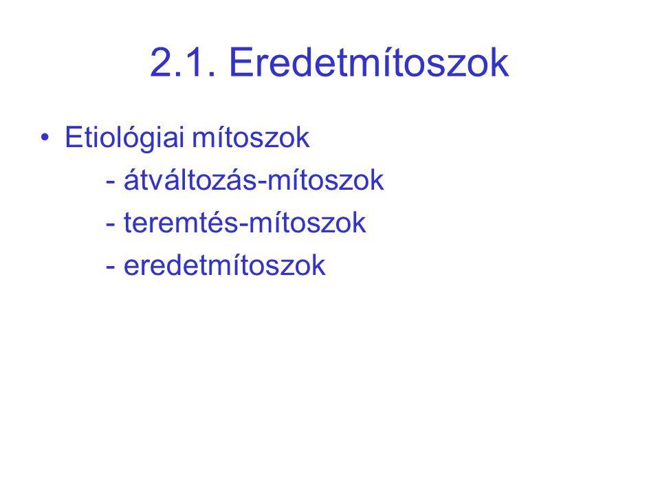 2.1. Eredetmítoszok Etiológiai mítoszok - átváltozás-mítoszok