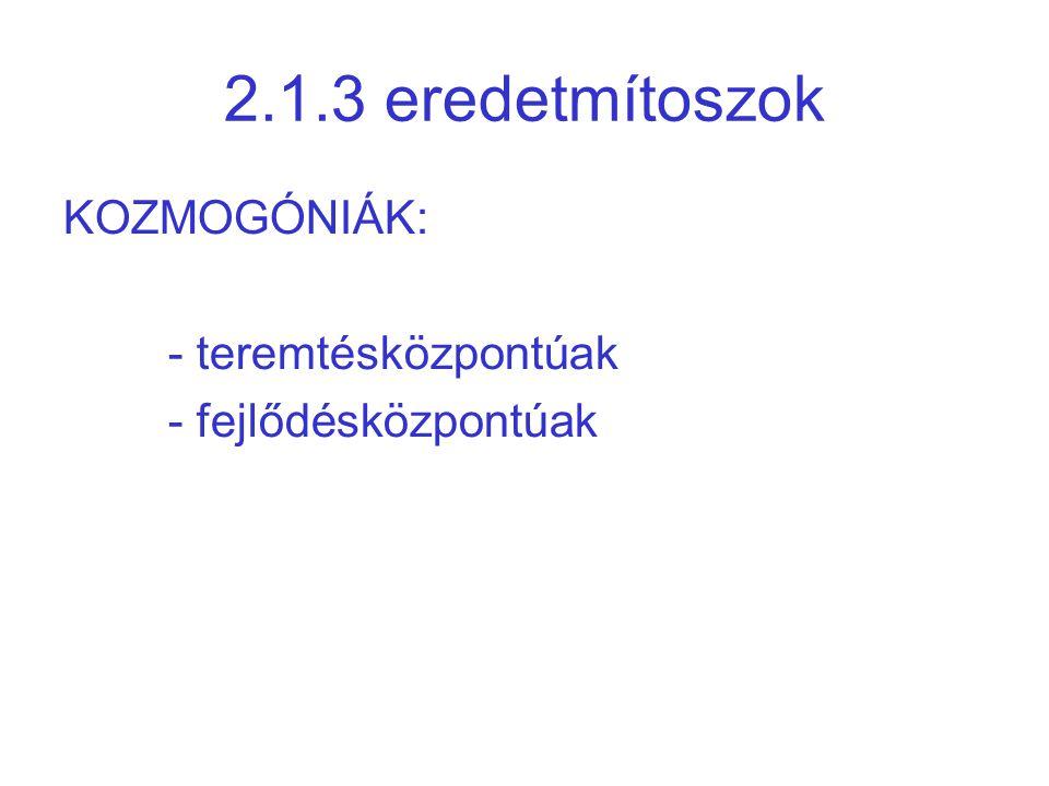 2.1.3 eredetmítoszok KOZMOGÓNIÁK: - teremtésközpontúak