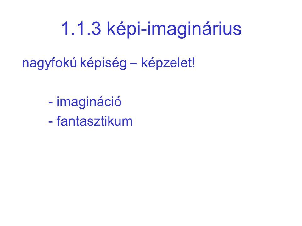 1.1.3 képi-imaginárius nagyfokú képiség – képzelet! - imagináció