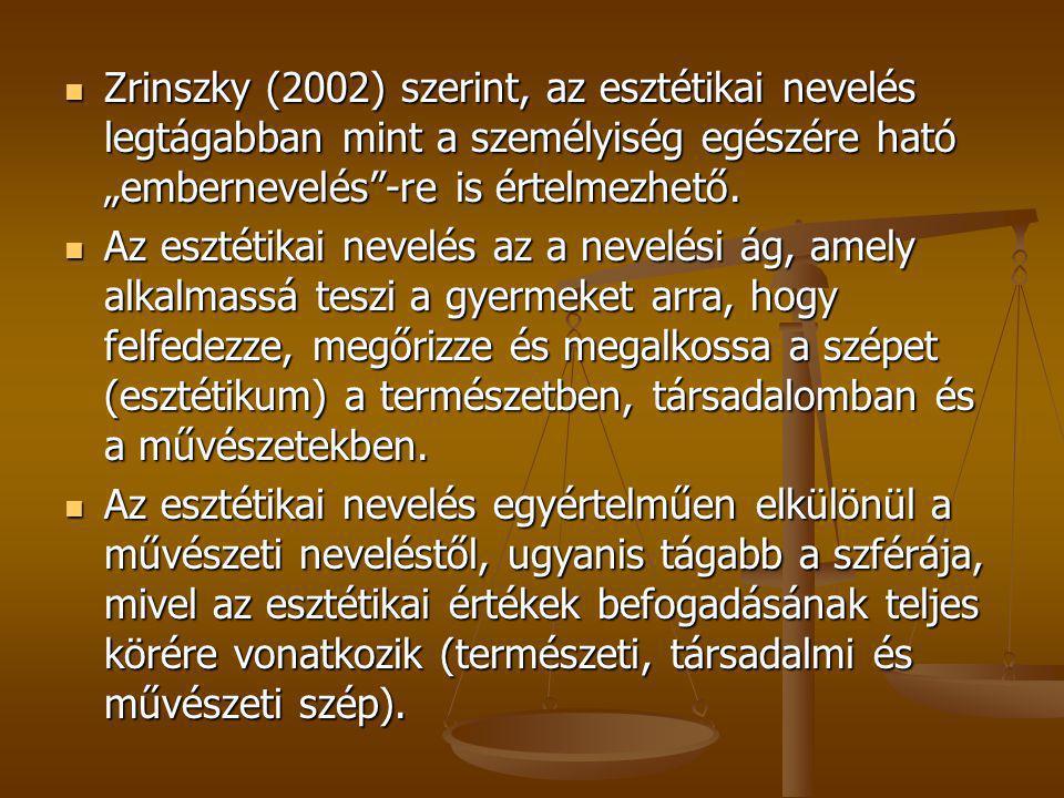"""Zrinszky (2002) szerint, az esztétikai nevelés legtágabban mint a személyiség egészére ható """"embernevelés -re is értelmezhető."""