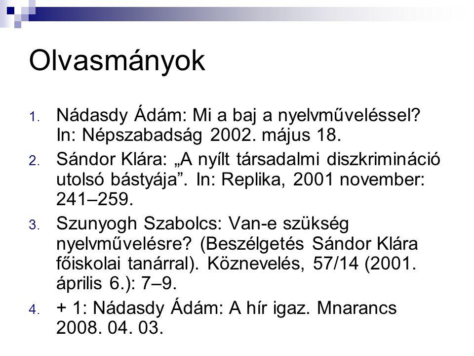 Olvasmányok Nádasdy Ádám: Mi a baj a nyelvműveléssel In: Népszabadság 2002. május 18.