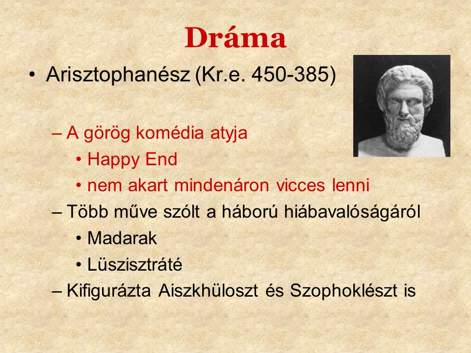 Dráma Arisztophanész (Kr.e. 450-385) A görög komédia atyja Happy End