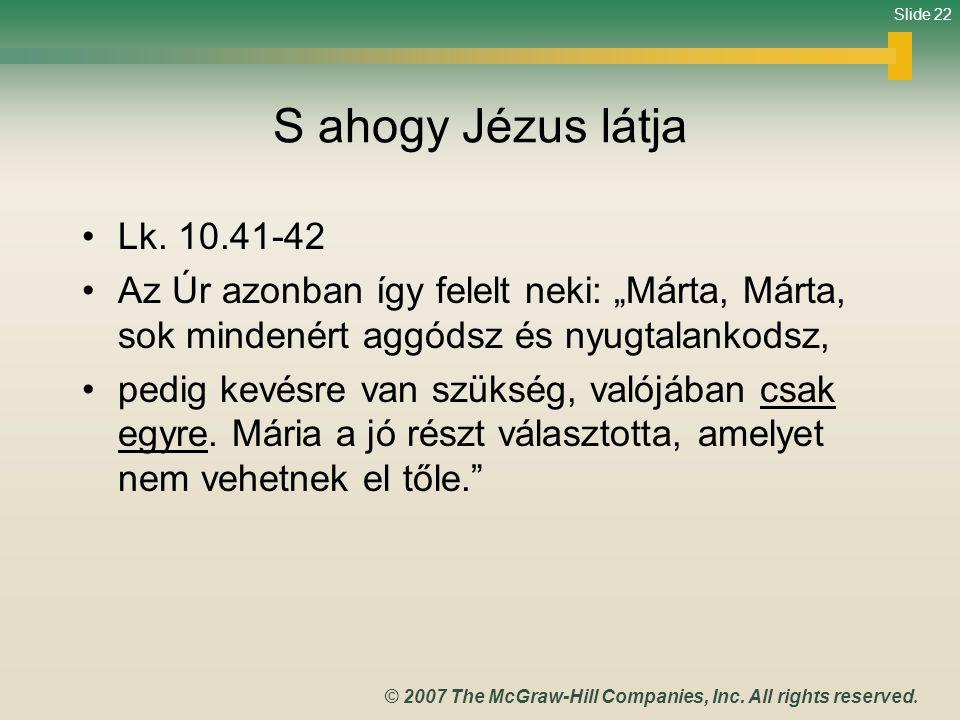 """S ahogy Jézus látja Lk. 10.41-42. Az Úr azonban így felelt neki: """"Márta, Márta, sok mindenért aggódsz és nyugtalankodsz,"""