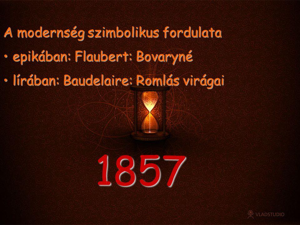 1857 A modernség szimbolikus fordulata epikában: Flaubert: Bovaryné