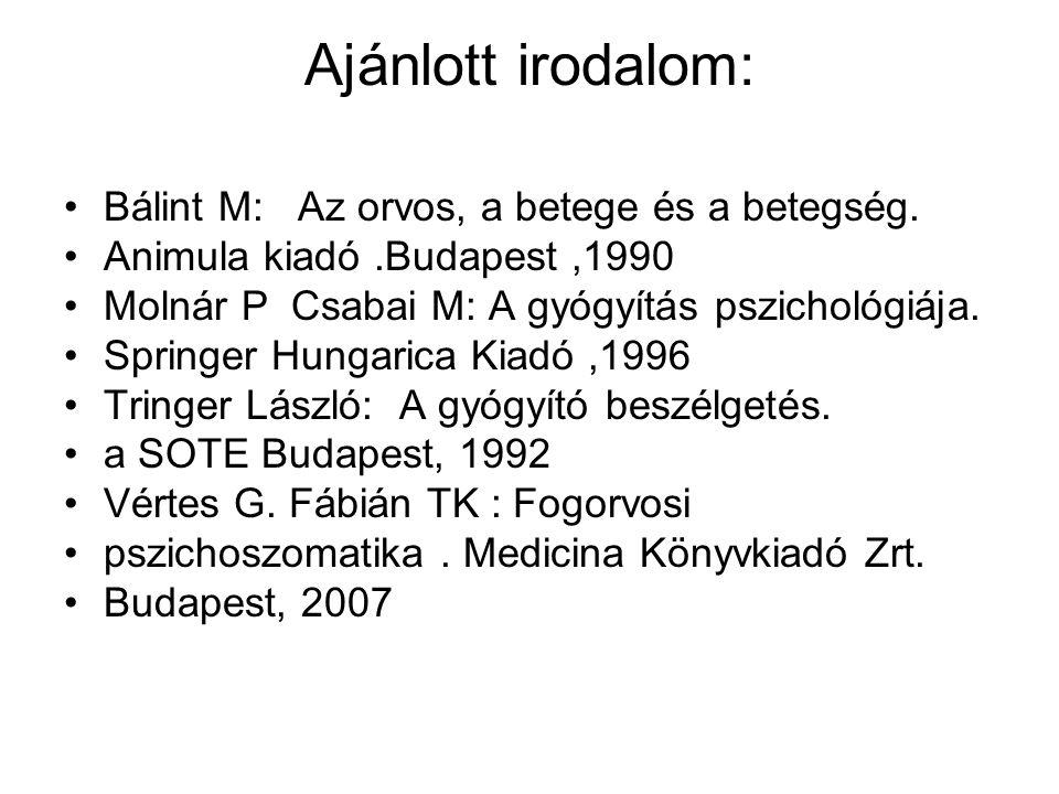 Ajánlott irodalom: Bálint M: Az orvos, a betege és a betegség.