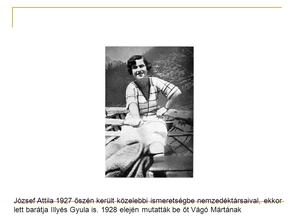 József Attila 1927 őszén került közelebbi ismeretségbe nemzedéktársaival, ekkor lett barátja Illyés Gyula is.