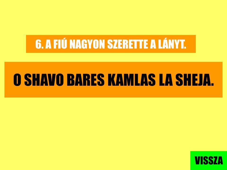 O SHAVO BARES KAMLAS LA SHEJA.