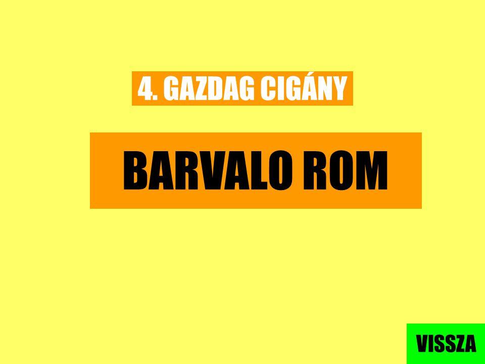 4. GAZDAG CIGÁNY BARVALO ROM VISSZA