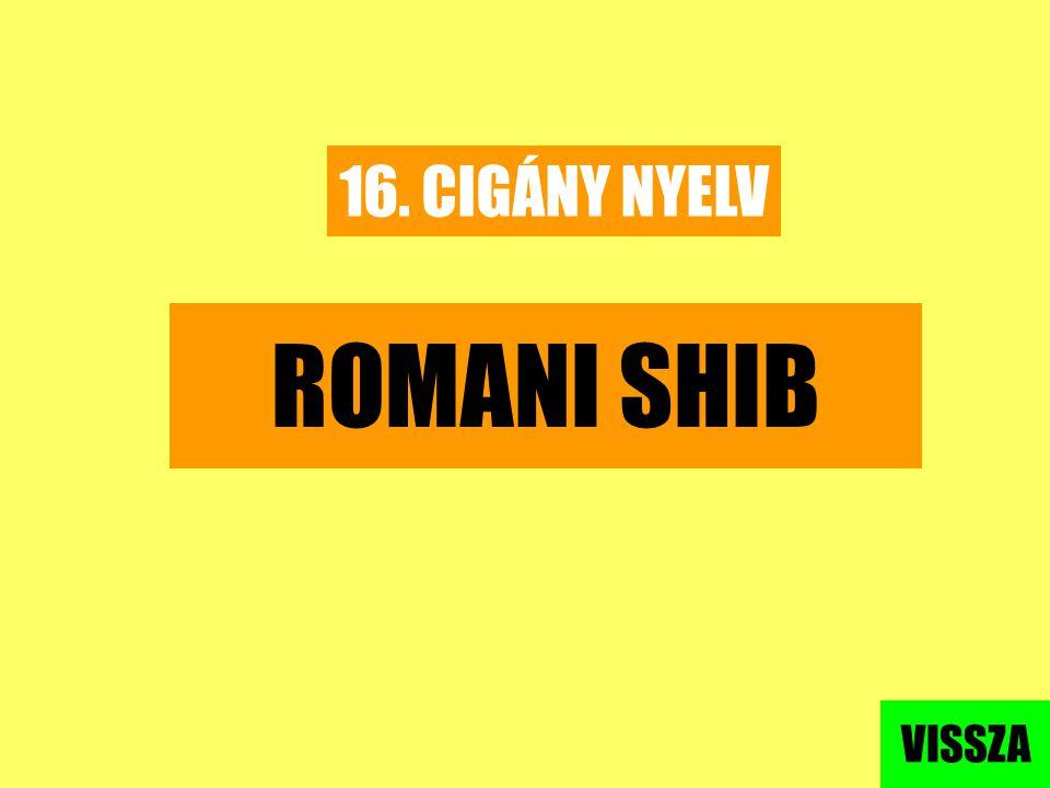 16. CIGÁNY NYELV ROMANI SHIB VISSZA