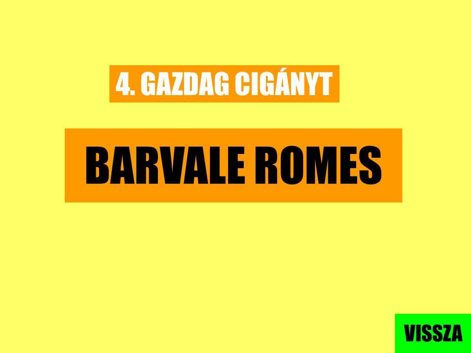 4. GAZDAG CIGÁNYT BARVALE ROMES VISSZA