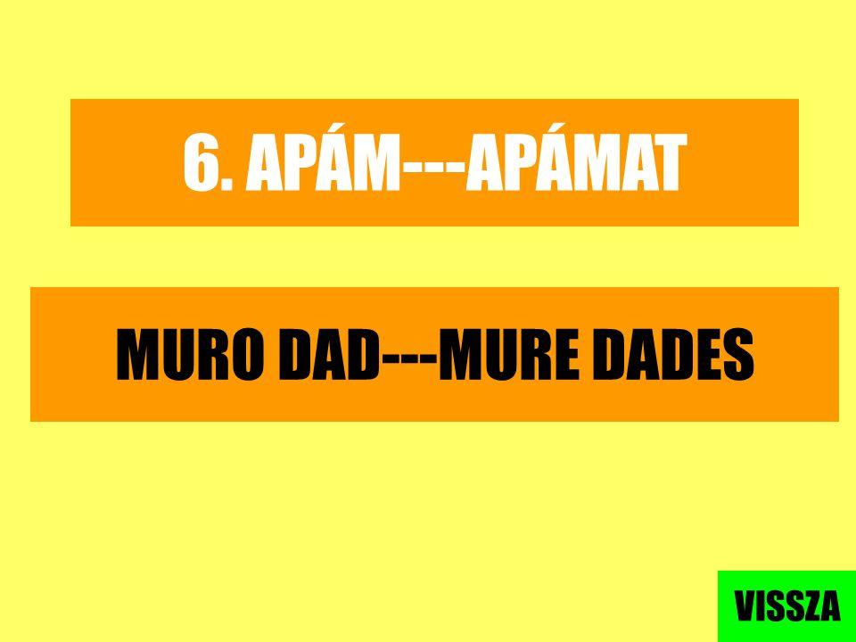 6. APÁM---APÁMAT MURO DAD---MURE DADES VISSZA