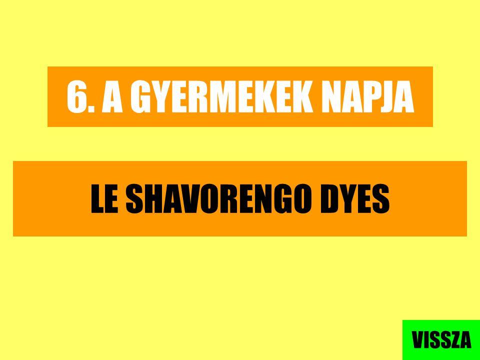 6. A GYERMEKEK NAPJA LE SHAVORENGO DYES VISSZA