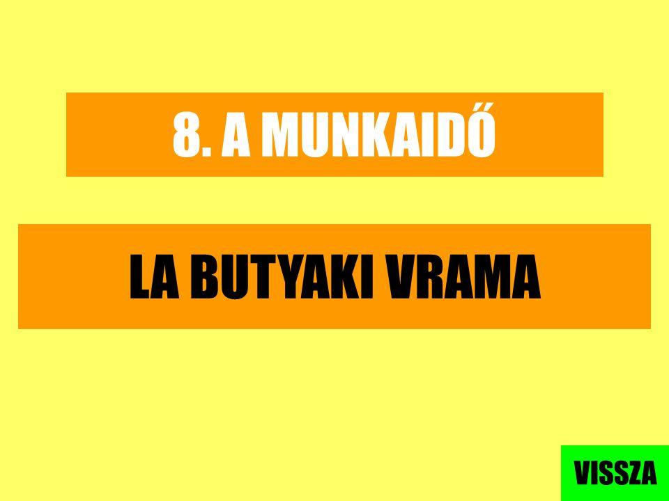 8. A MUNKAIDŐ LA BUTYAKI VRAMA VISSZA