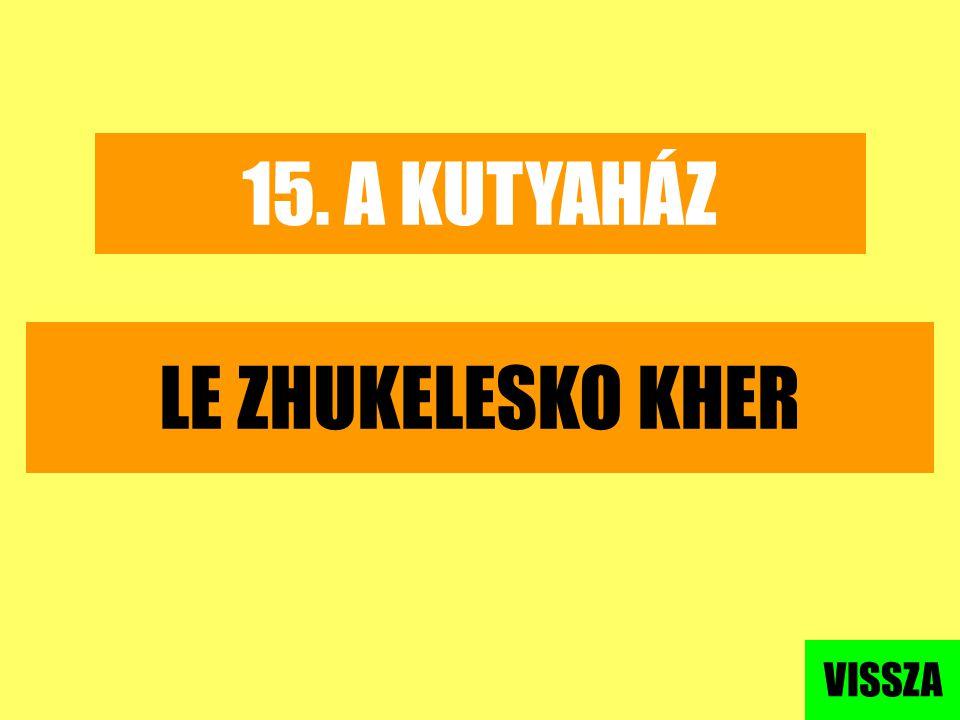15. A KUTYAHÁZ LE ZHUKELESKO KHER VISSZA