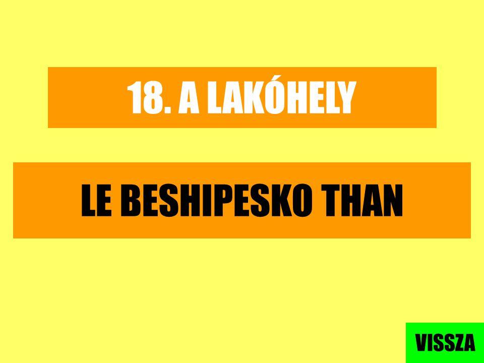 18. A LAKÓHELY LE BESHIPESKO THAN VISSZA