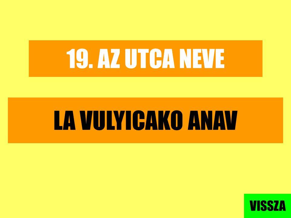 19. AZ UTCA NEVE LA VULYICAKO ANAV VISSZA