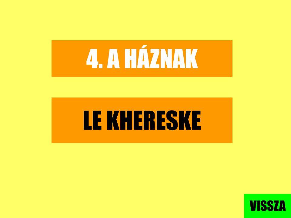 4. A HÁZNAK LE KHERESKE VISSZA