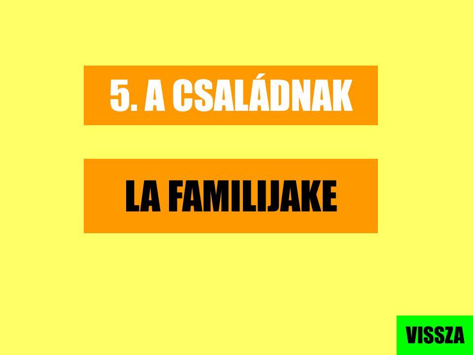 5. A CSALÁDNAK LA FAMILIJAKE VISSZA