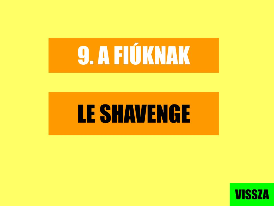 9. A FIÚKNAK LE SHAVENGE VISSZA