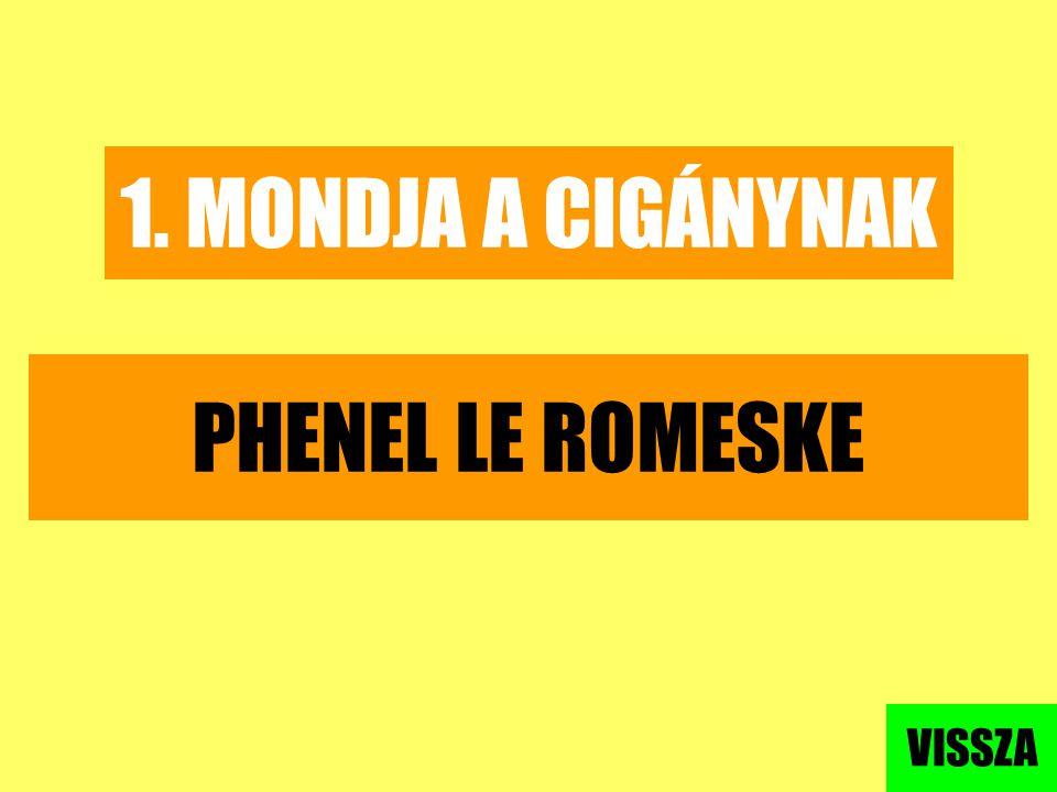 1. MONDJA A CIGÁNYNAK PHENEL LE ROMESKE VISSZA