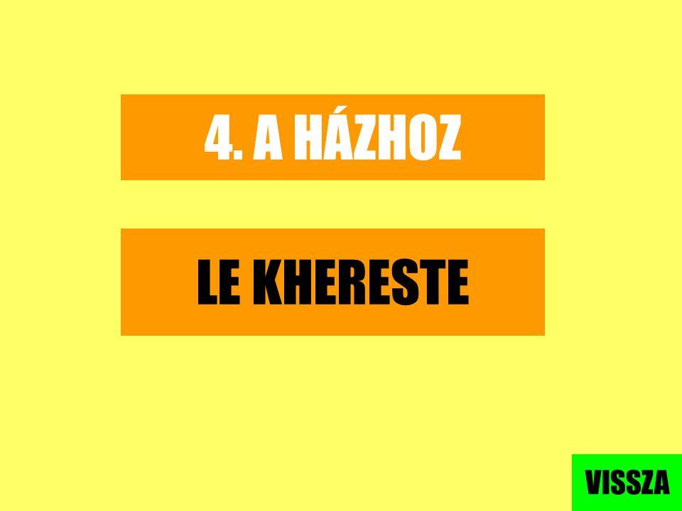 4. A HÁZHOZ LE KHERESTE VISSZA