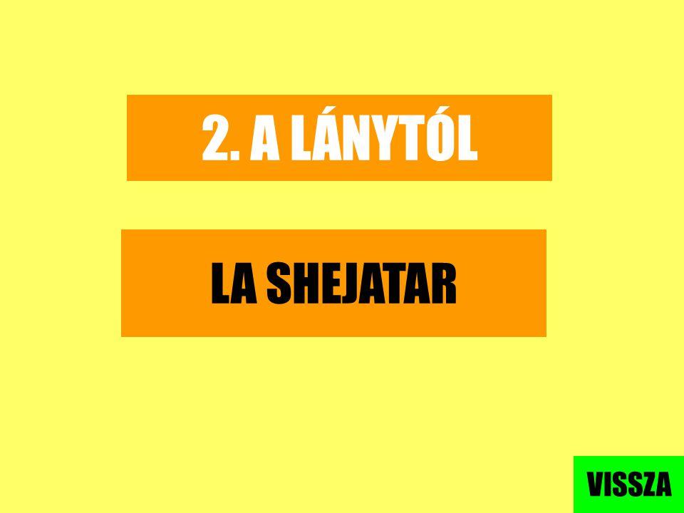 2. A LÁNYTÓL LA SHEJATAR VISSZA