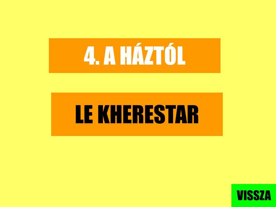 4. A HÁZTÓL LE KHERESTAR VISSZA