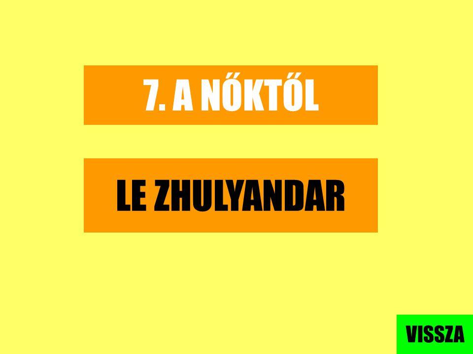 7. A NŐKTŐL LE ZHULYANDAR VISSZA