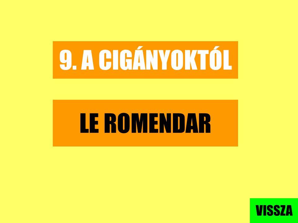 9. A CIGÁNYOKTÓL LE ROMENDAR VISSZA
