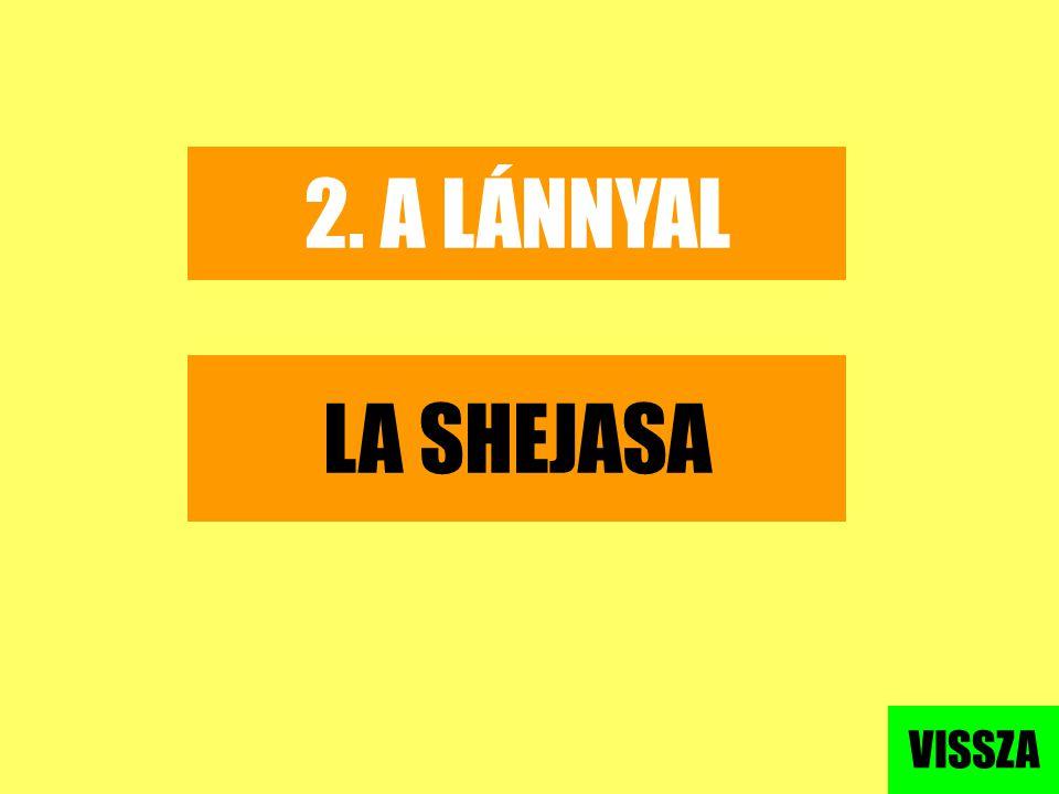 2. A LÁNNYAL LA SHEJASA VISSZA