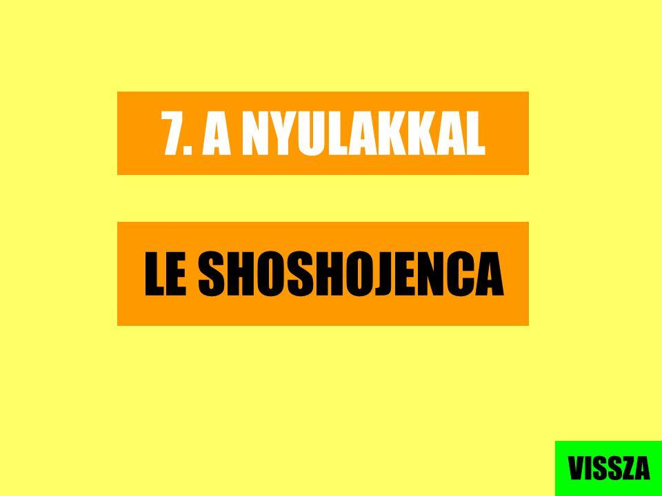 7. A NYULAKKAL LE SHOSHOJENCA VISSZA