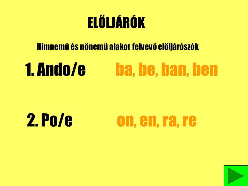 1. Ando/e ba, be, ban, ben 2. Po/e on, en, ra, re ELŐLJÁRÓK