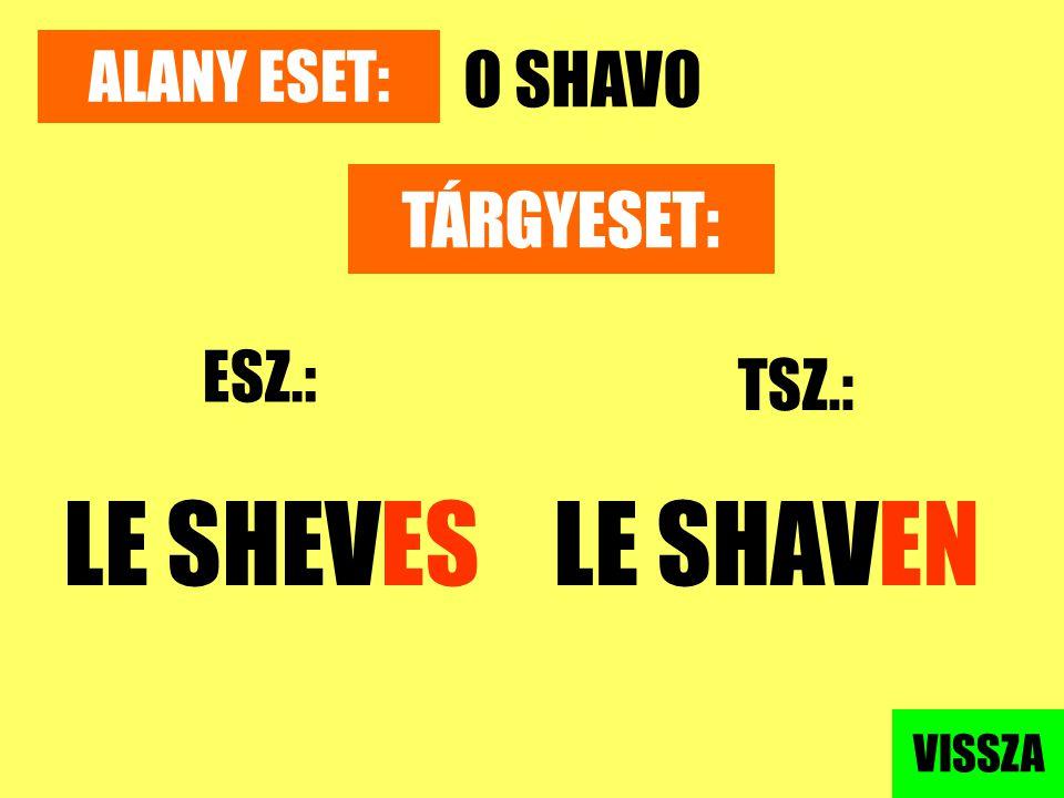 ALANY ESET: O SHAVO TÁRGYESET: ESZ.: TSZ.: LE SHEVES LE SHAVEN VISSZA