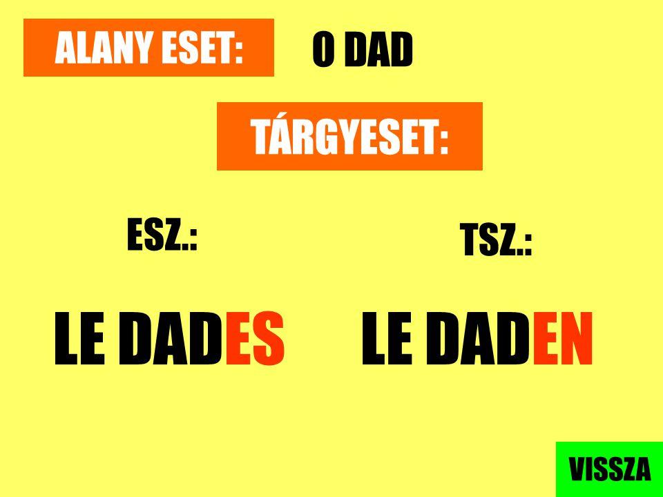 ALANY ESET: O DAD TÁRGYESET: ESZ.: TSZ.: LE DADES LE DADEN VISSZA
