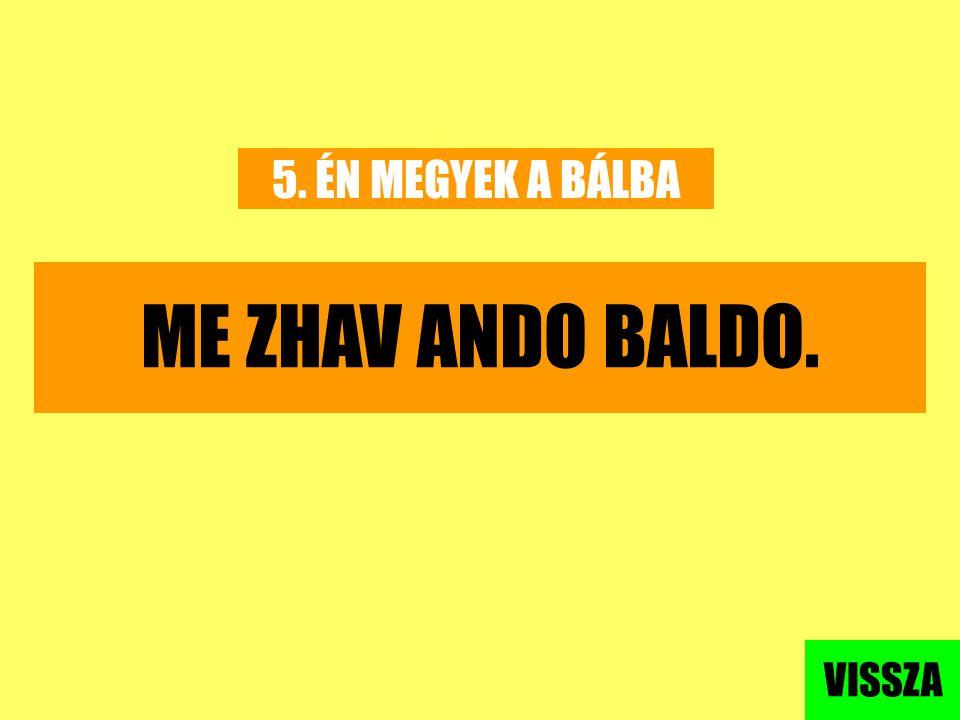 5. ÉN MEGYEK A BÁLBA ME ZHAV ANDO BALDO. VISSZA