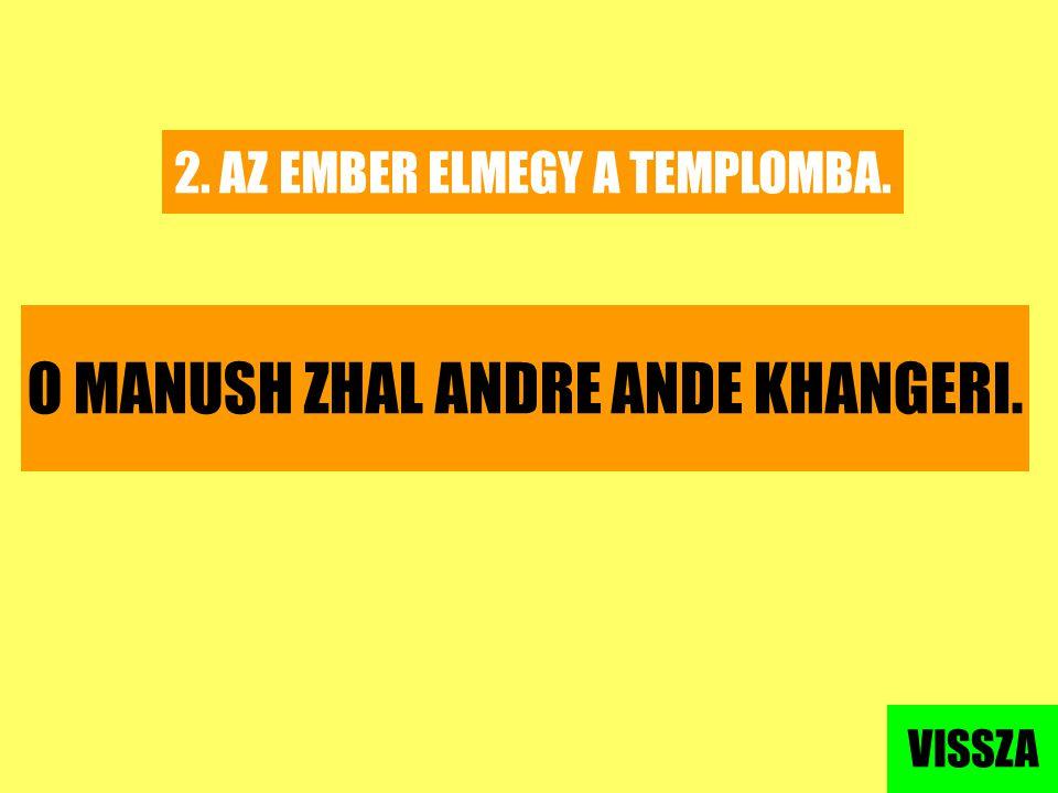O MANUSH ZHAL ANDRE ANDE KHANGERI.