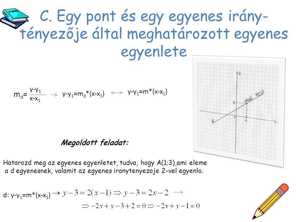 C. Egy pont és egy egyenes irány-tényezője által meghatározott egyenes egyenlete