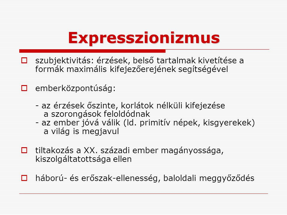 Expresszionizmus szubjektivitás: érzések, belső tartalmak kivetítése a formák maximális kifejezőerejének segítségével.