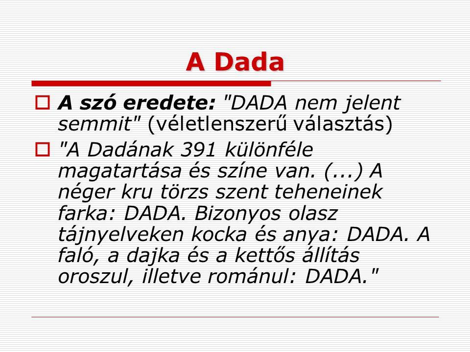 A Dada A szó eredete: DADA nem jelent semmit (véletlenszerű választás)