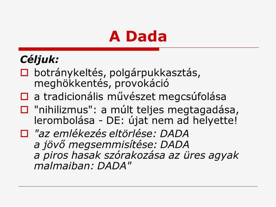 A Dada Céljuk: botránykeltés, polgárpukkasztás, meghökkentés, provokáció. a tradicionális művészet megcsúfolása.