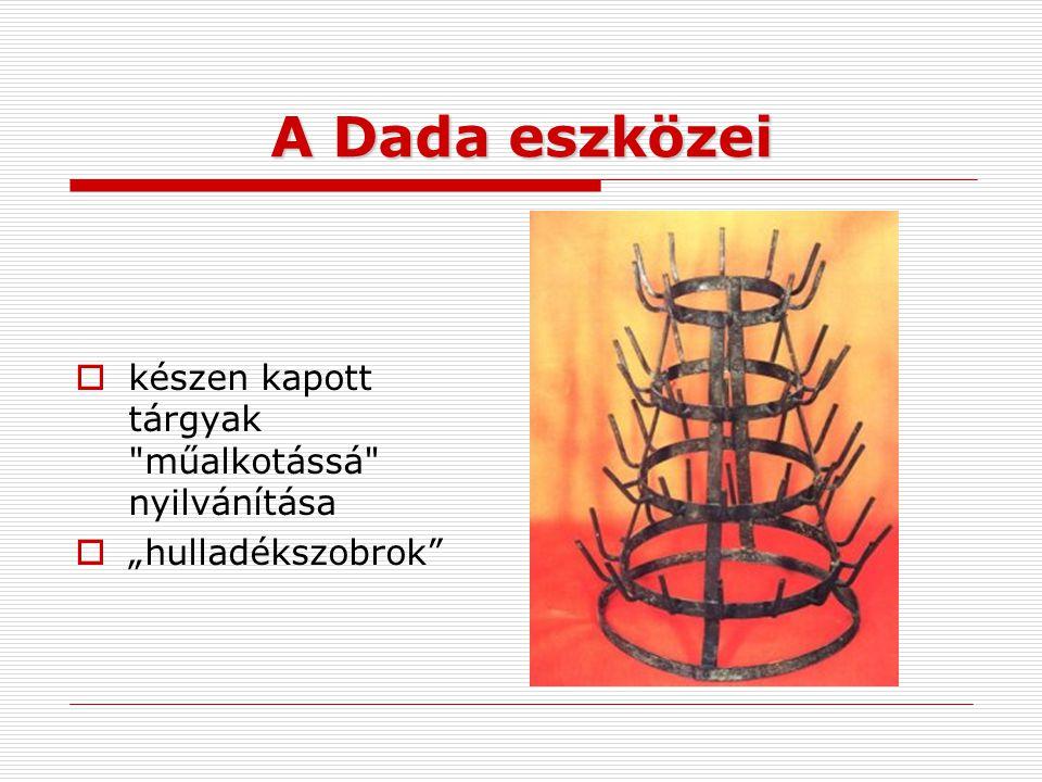 A Dada eszközei készen kapott tárgyak műalkotássá nyilvánítása