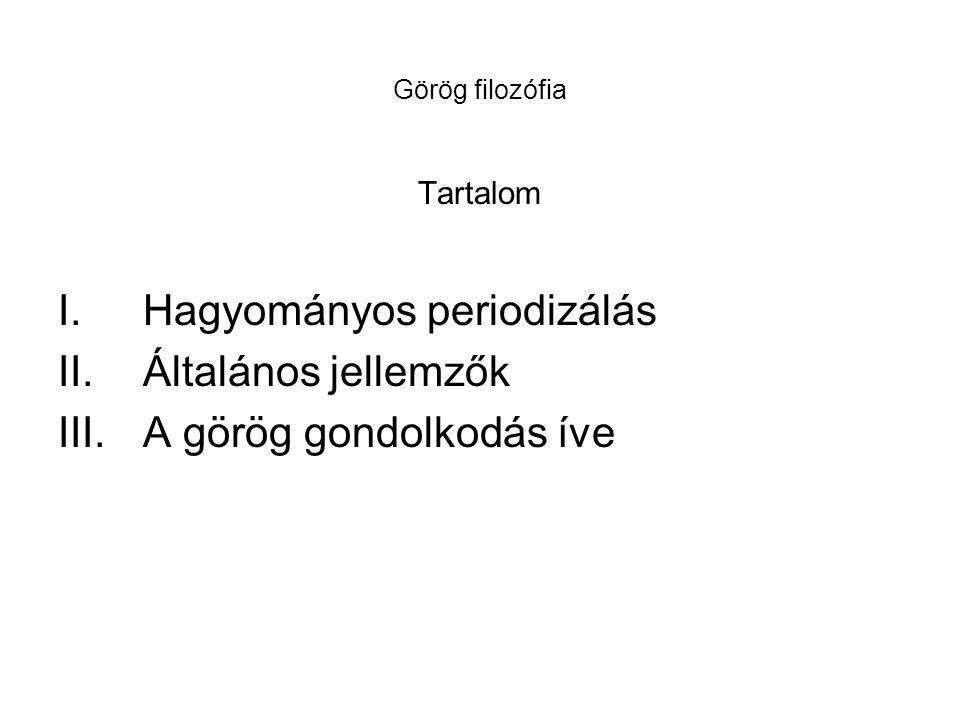 Hagyományos periodizálás Általános jellemzők A görög gondolkodás íve