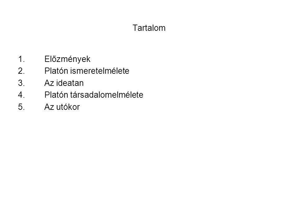Tartalom Előzmények Platón ismeretelmélete Az ideatan Platón társadalomelmélete Az utókor